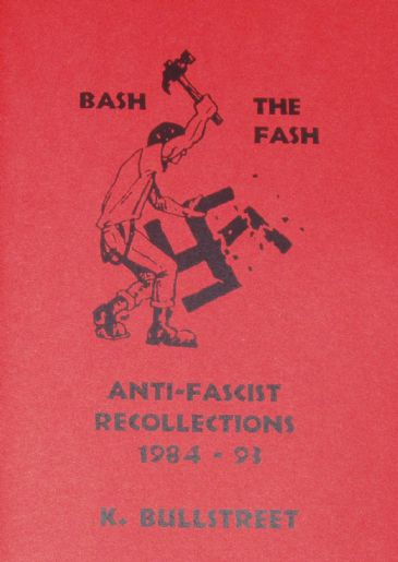 Bash the Fash - Anti-Fascist Recollections 1984-1993, by K. Bullstreet
